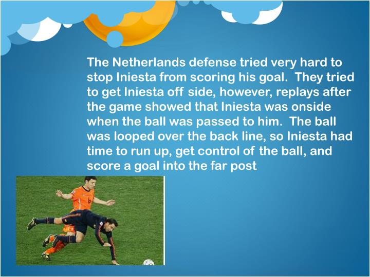 The Netherlands defense tried very hard to stop