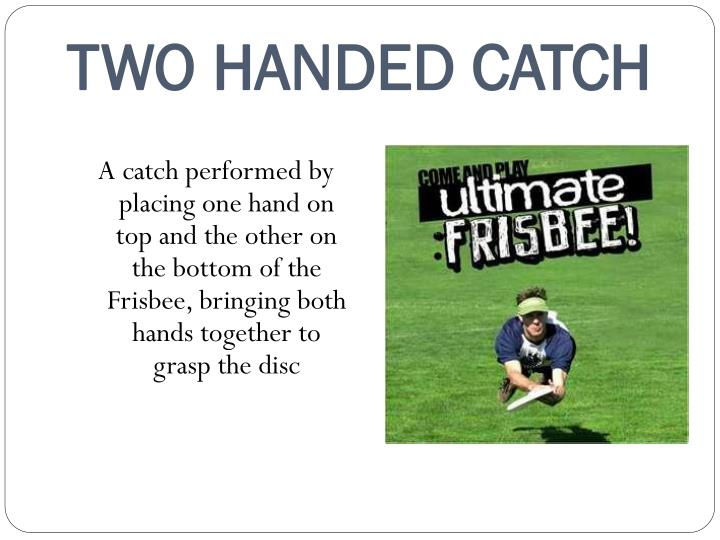 TWO HANDED CATCH