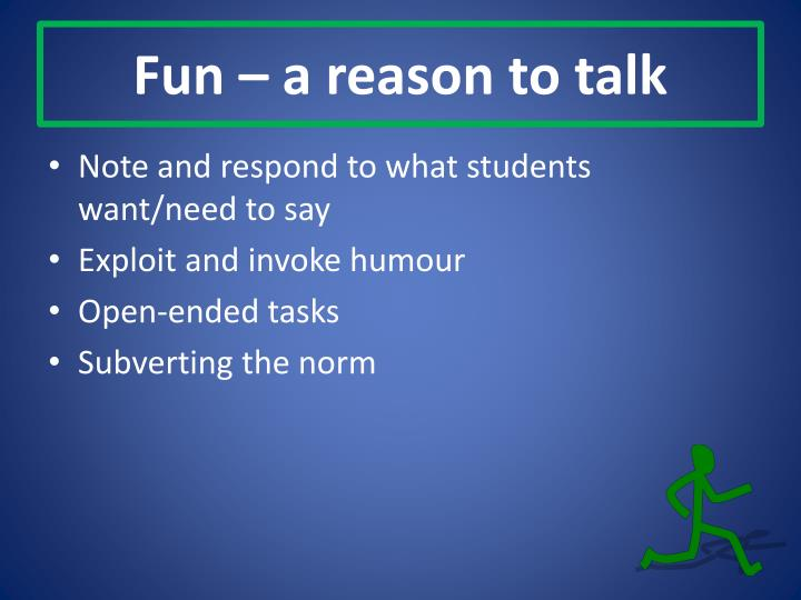 Fun a reason to talk
