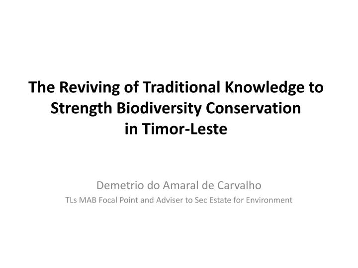 The reviving of traditional knowledge to strength biodiversity conservation in timor leste
