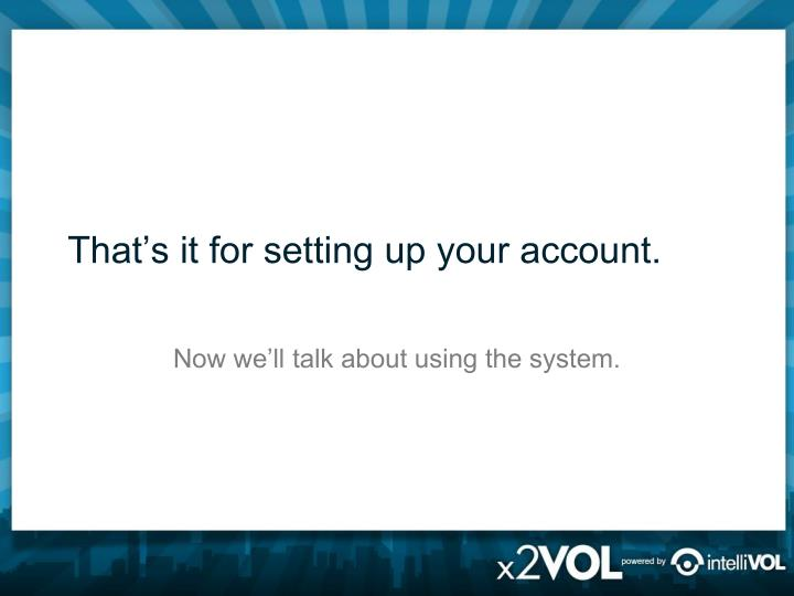 That's it for setting up your account.