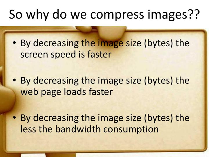 So why do we compress images??
