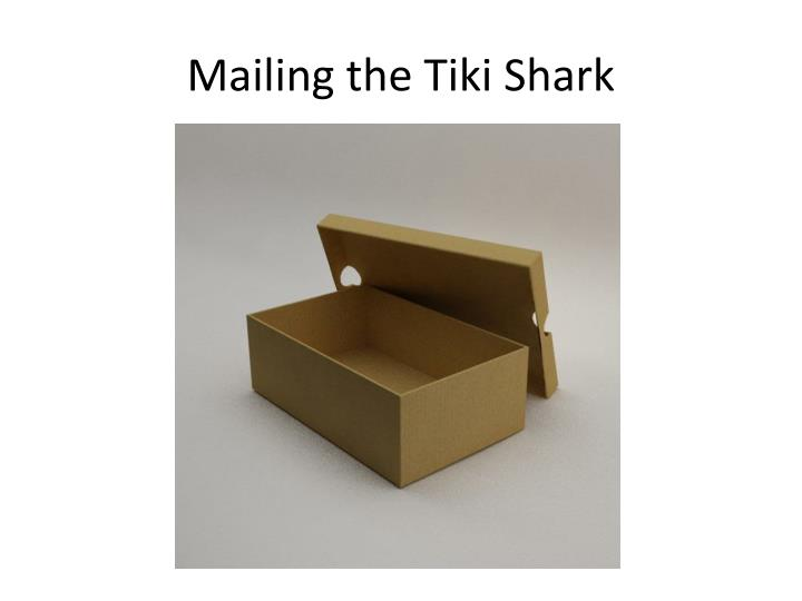 Mailing the tiki shark