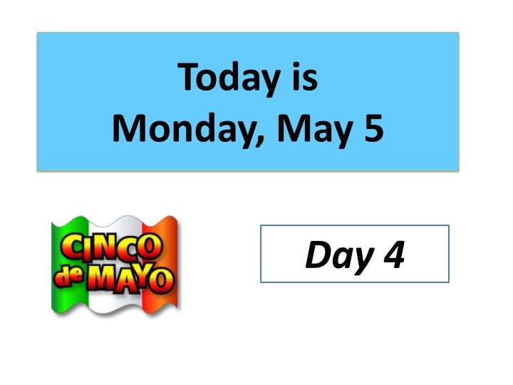 Today is monday may 5