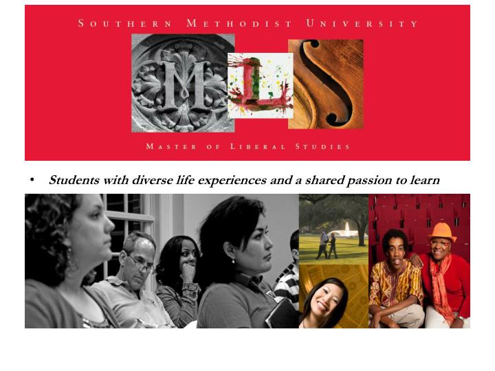 Students with diverse life experiences and a shared passion to learn