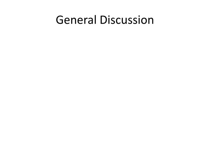 General Discussion