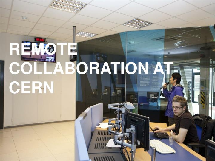 REMOTE COLLABORATION AT CERN