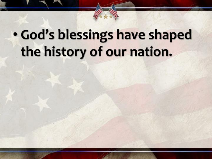 God's blessings have shaped the history of our nation.
