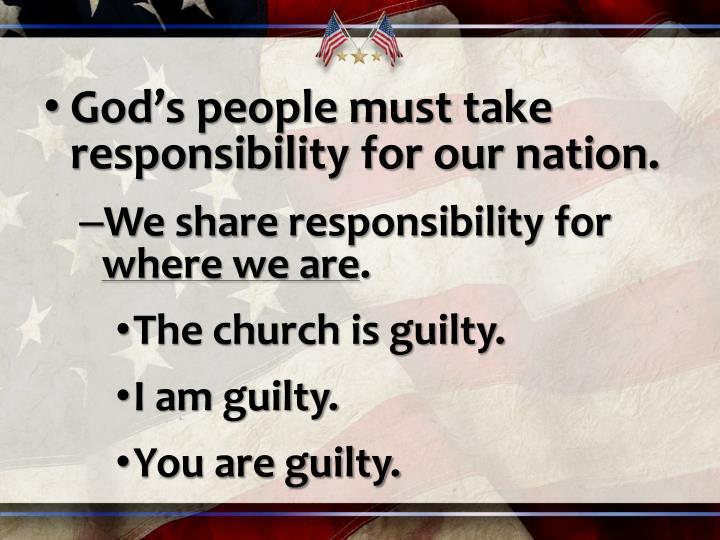 God's people must take responsibility for our nation.