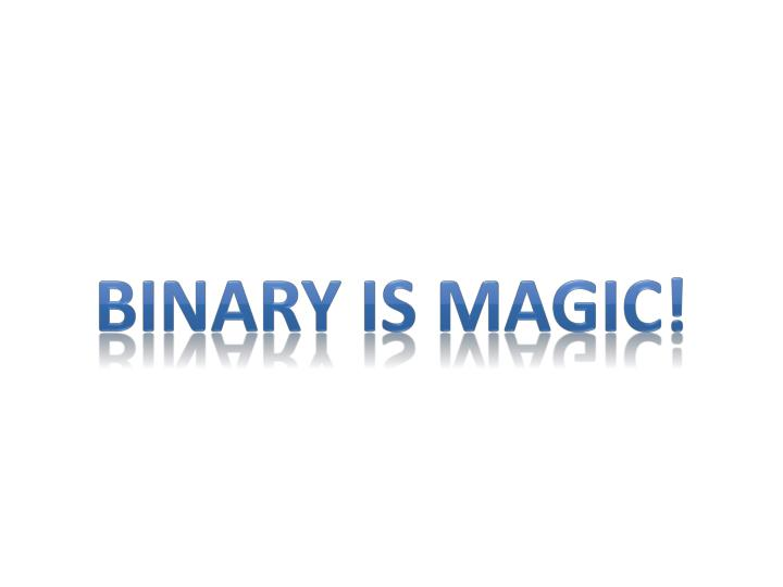 Binary is Magic!