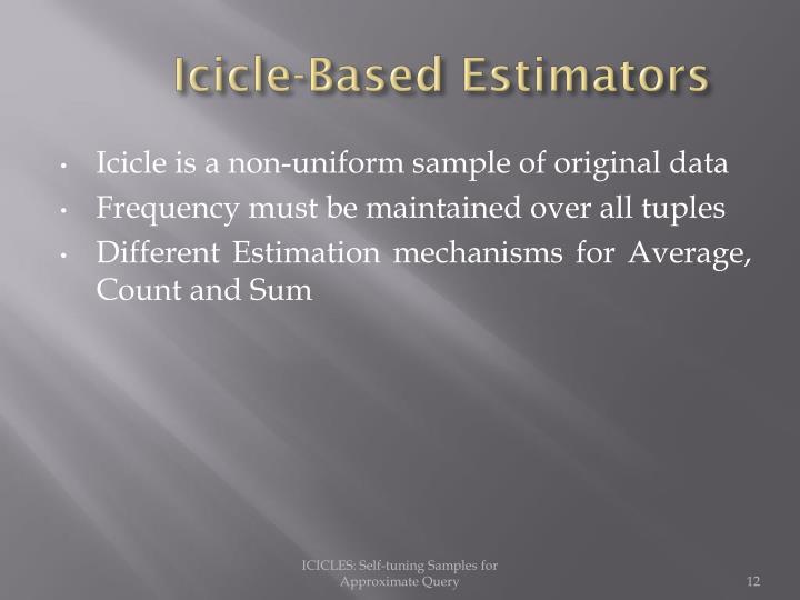 Icicle-Based Estimators