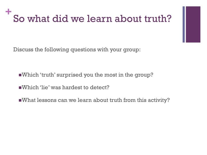 So what did we learn about truth?