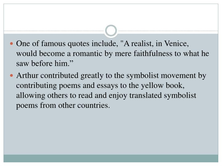 """One of famous quotes include, """"A realist, in Venice, would become a romantic by mere faithfulness to what he saw before him."""""""