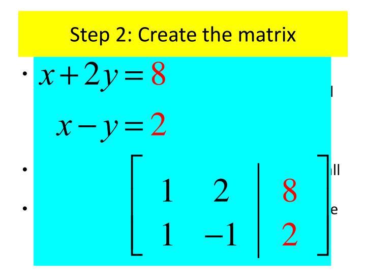 Step 2: Create the matrix