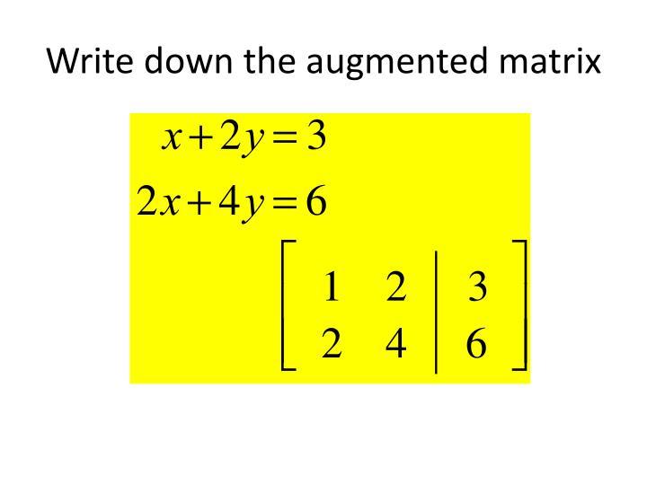 Write down the augmented matrix