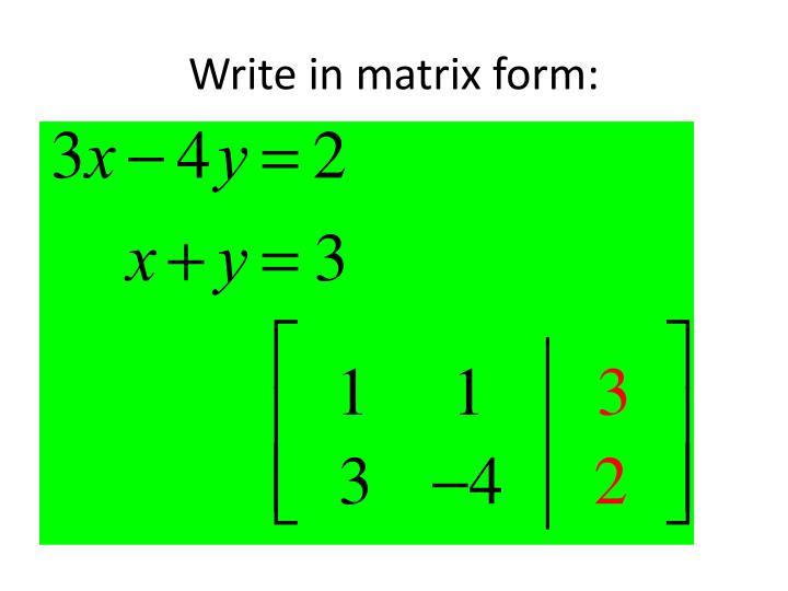 Write in matrix form: