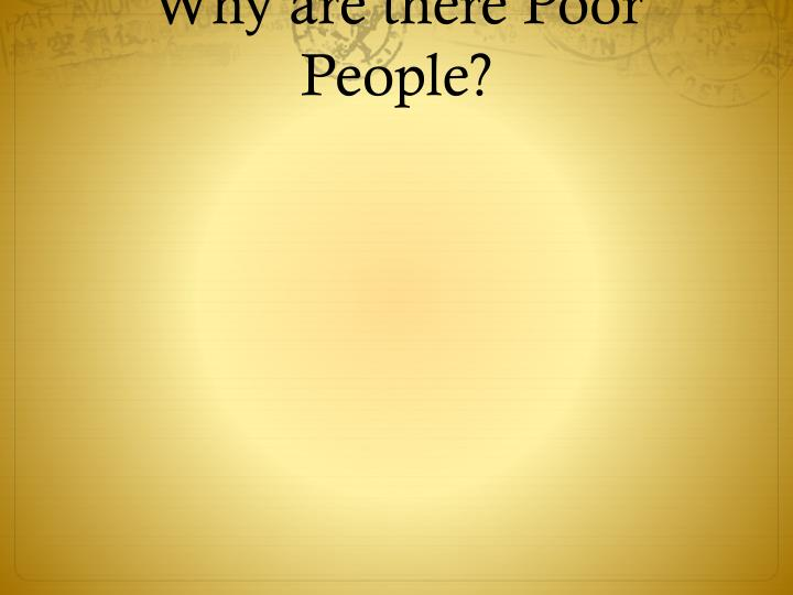 Why are there Poor People?