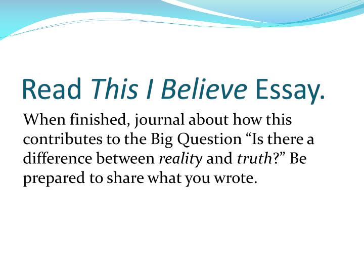the reality of the truth essay Reading essay on reality, art, truth this 6-8 page essay assignment will be completed in three parts and will draw upon the material from weeks 1, 2, and3.