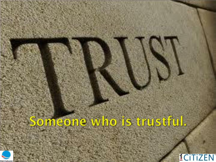 Someone who is trustful