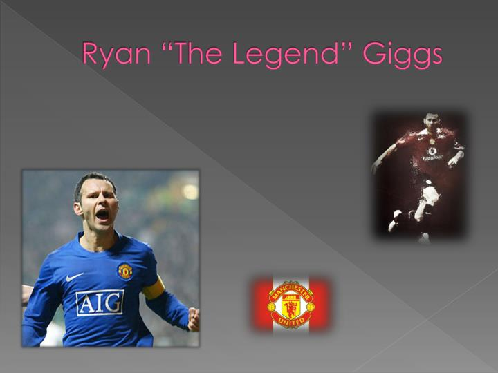 "Ryan ""The Legend"" Giggs"