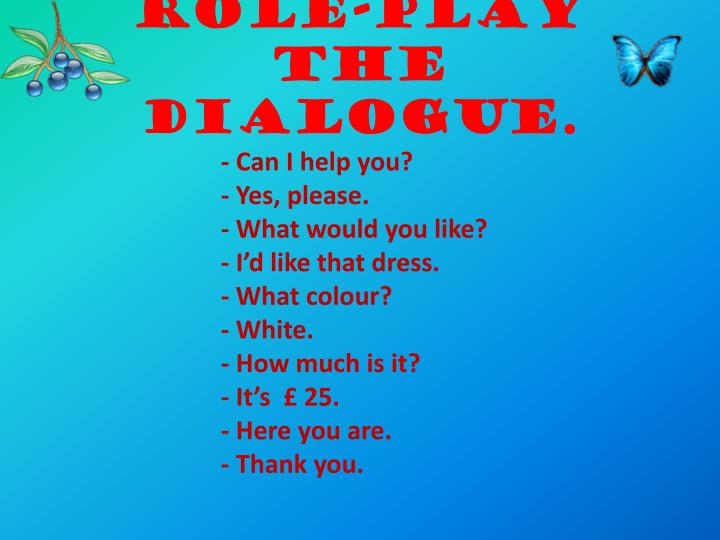 Role-play the dialogue.