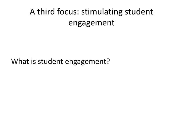A third focus: stimulating student engagement