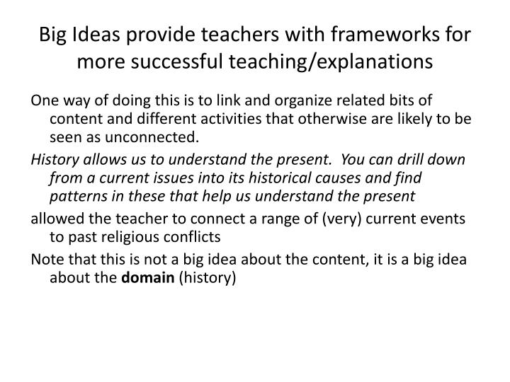 Big Ideas provide teachers with frameworks for more successful teaching/explanations