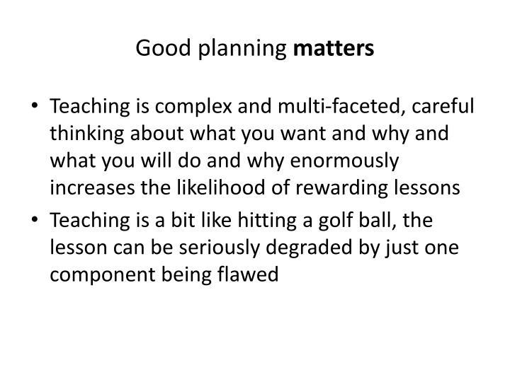 Good planning matters