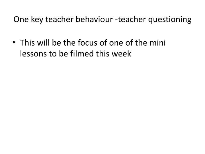 One key teacher behaviour -teacher questioning