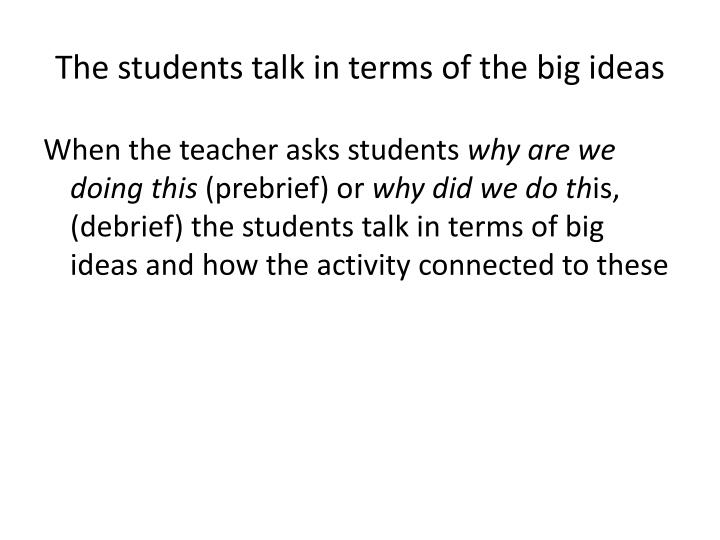 The students talk in terms of the big ideas