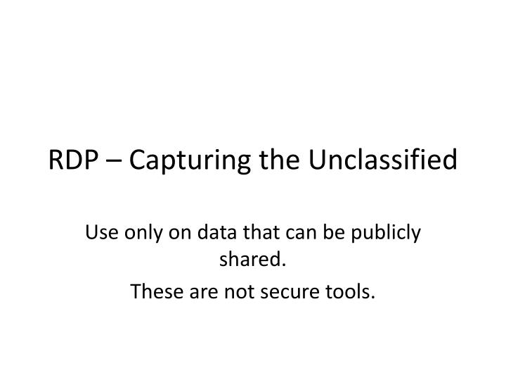 rdp capturing the unclassified n.