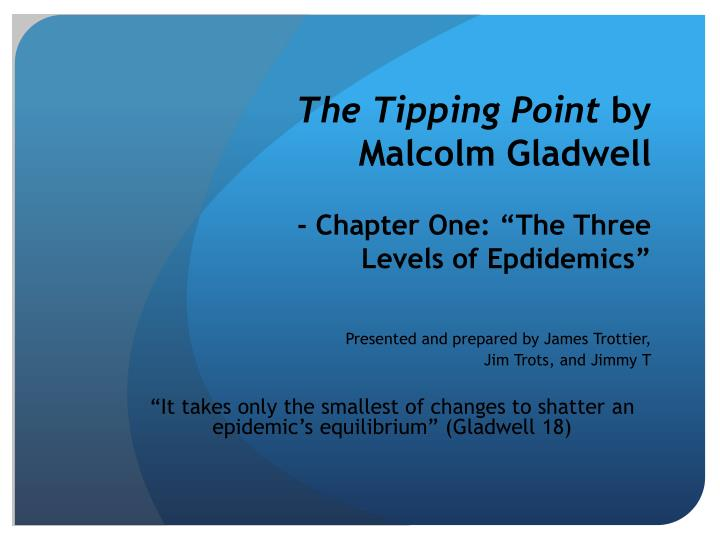 """the tipping point by malcolm gladwell 2 essay We will write a custom essay sample on """"the tipping point: how little things can make a big difference"""" by malcolm gladwell specifically for you for only $1638 $139/page."""