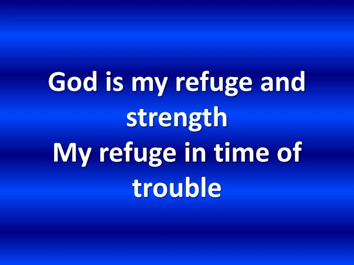 God is my refuge and strength my refuge in time of trouble
