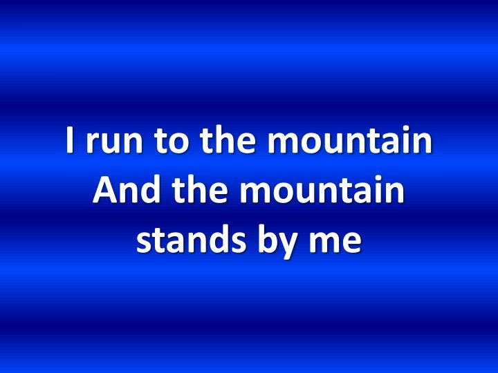I run to the mountain