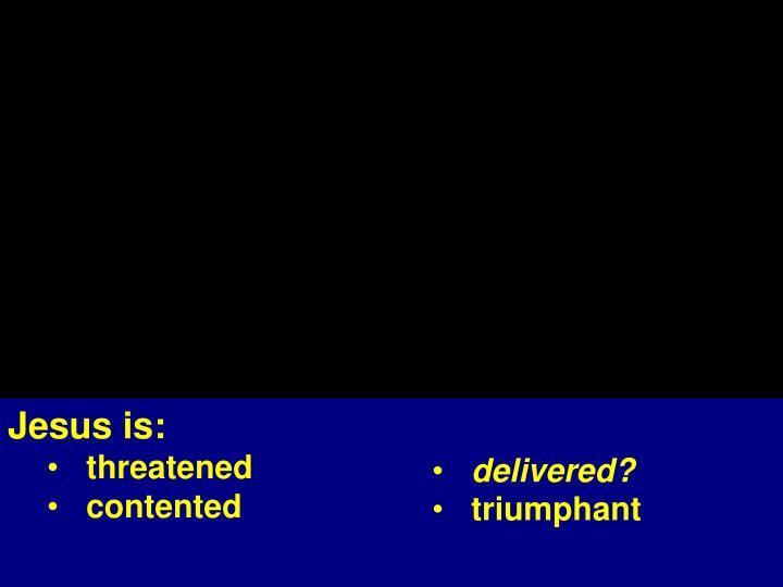 Jesus is threatened contented