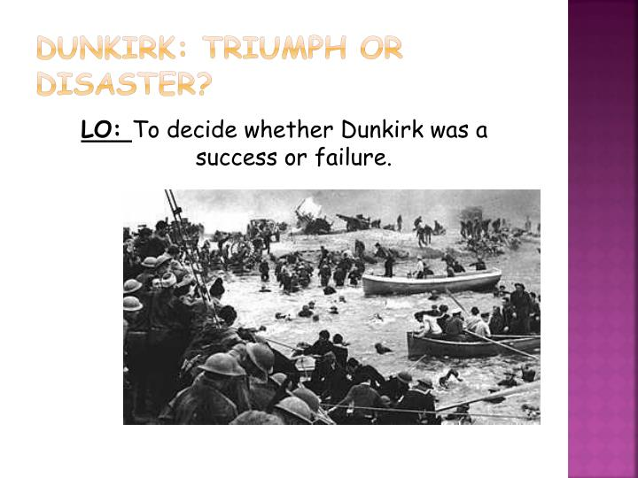 Dunkirk triumph or disaster