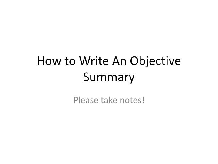 Perfect How To Write An Objective Summary Within What Is An Objective Summary