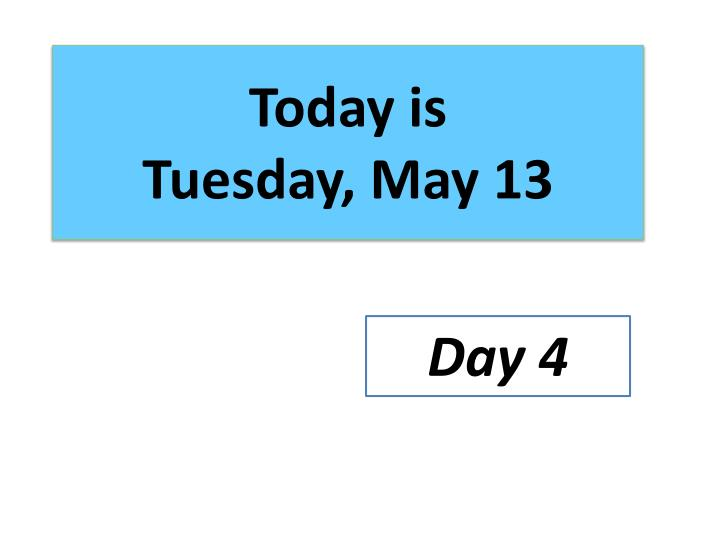 Today is tuesday may 13