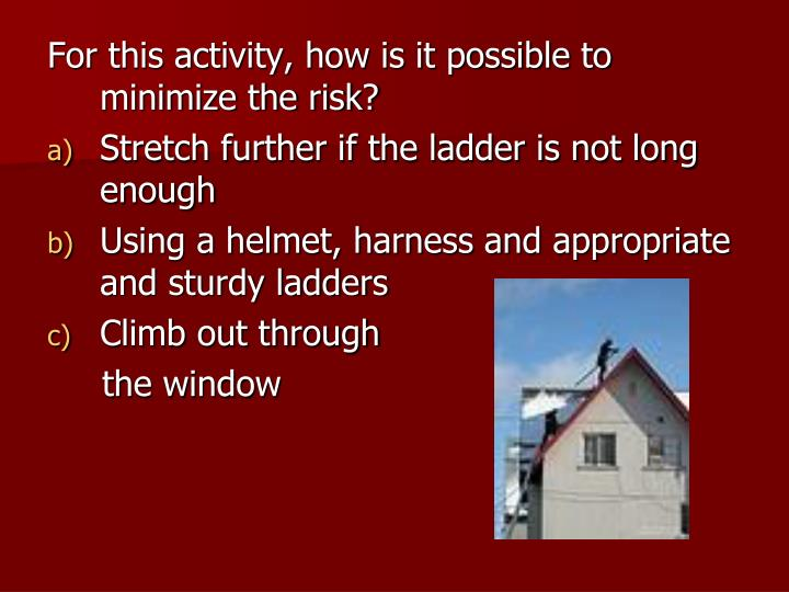 For this activity, how is it possible to minimize the risk?