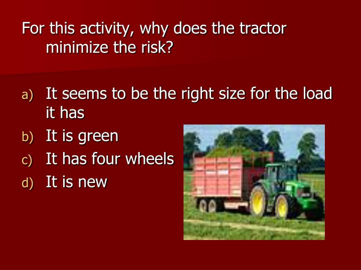 For this activity, why does the tractor minimize the risk?