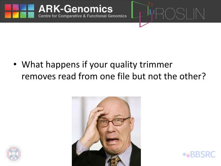 What happens if your quality trimmer removes read from one file but not the other?