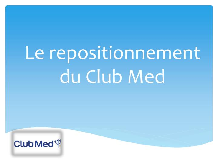 Le repositionnement du club med