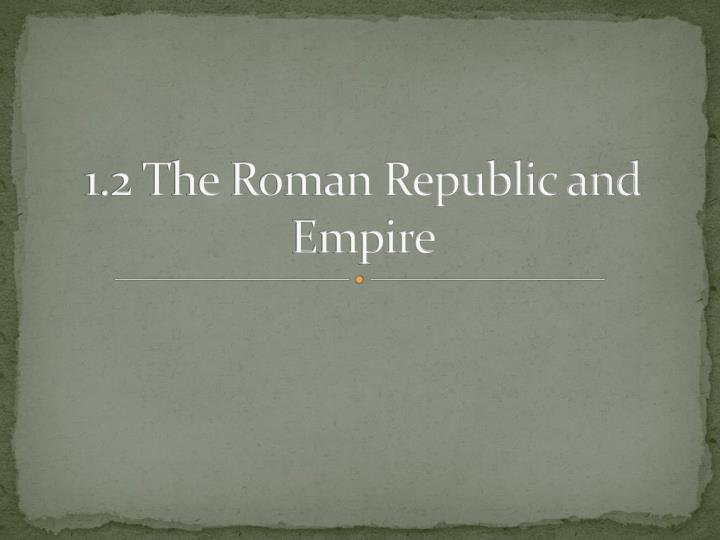 1 2 the roman republic and empire