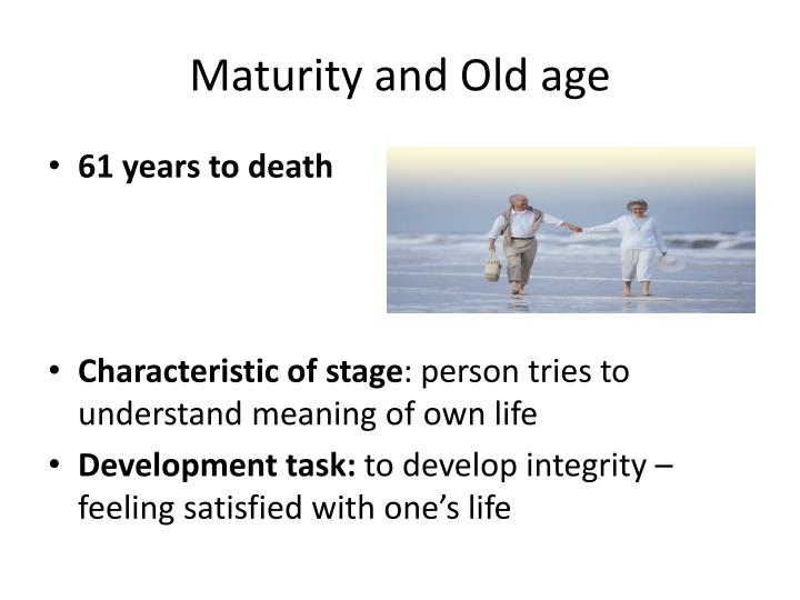 Maturity and Old age
