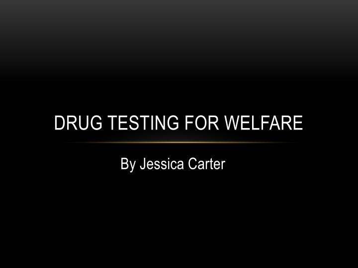 thesis statement for drug testing for welfare In november 1999 the state of michigan became the first state in the united states to execute a program of random drug testing for welfare recipients.