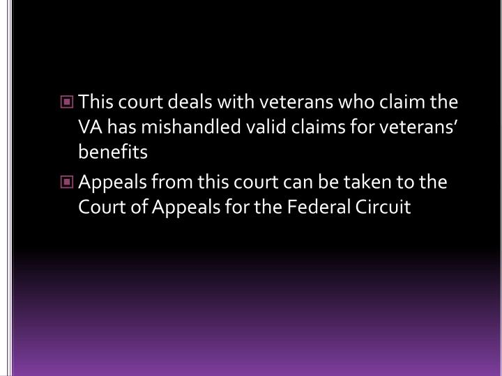 This court deals with veterans who claim the VA has mishandled valid claims for veterans' benefits
