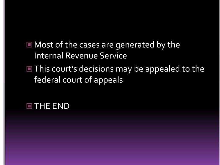 Most of the cases are generated by the Internal Revenue Service