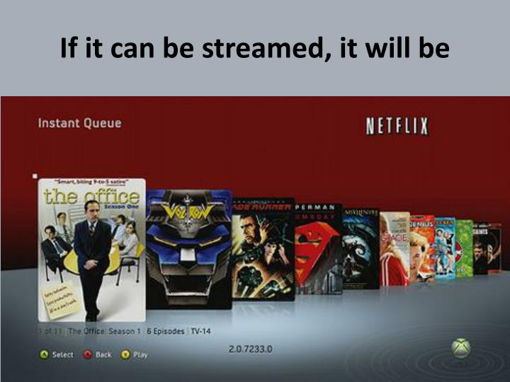 If it can be streamed, it will be