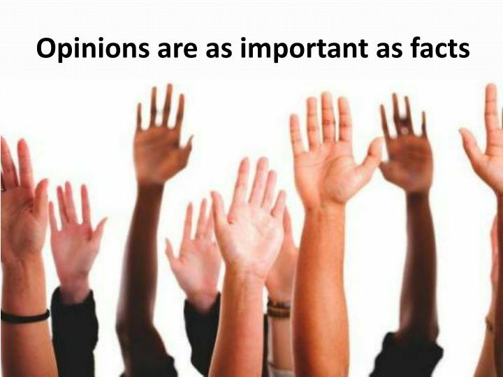 Opinions are as important as facts