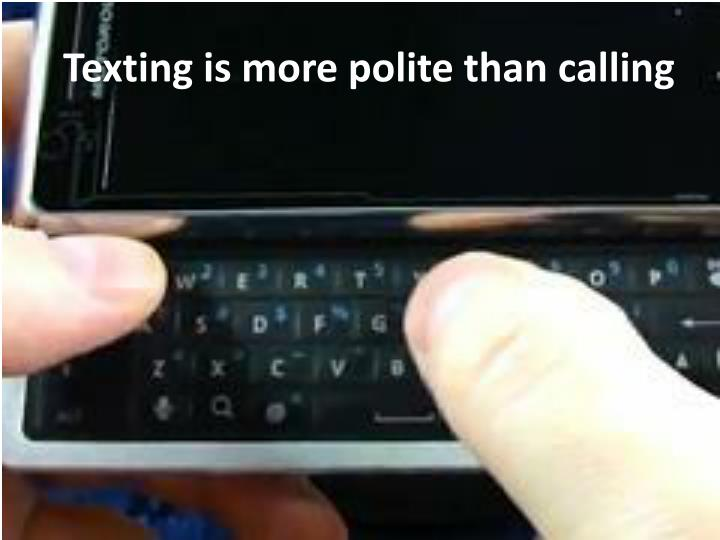 Texting is more polite than calling